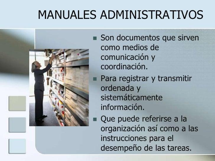 MANUALES ADMINISTRATIVOS<br />Son documentos que sirven como medios de comunicación y coordinación.<br />Para registrar y ...