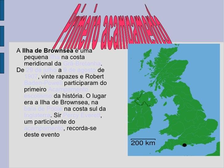 <ul><li>A  Ilha de Brownsea  é uma pequena  ilha  na costa meridional da  Grã-Bretanha . </li></ul><ul><li>De  29 de julho...