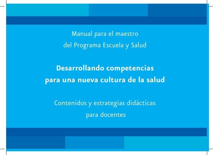 Manual para el maestro      del Programa Escuela y Salud     Desarrollando competencias para una nueva cultura de la salud...