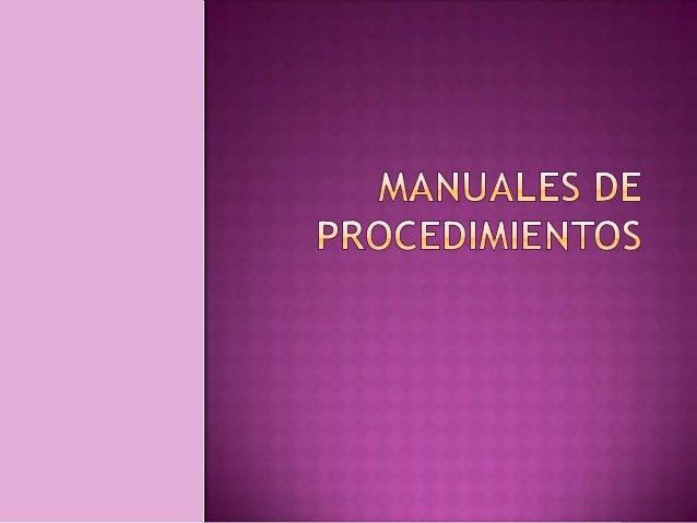  Los manuales son documentos detallados que contienen en forma ordenada y sistemática, información acerca de la organizac...