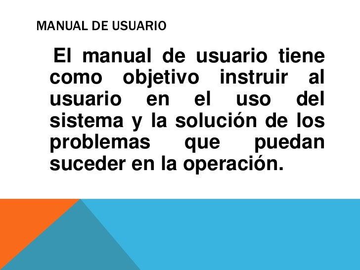 MANUAL DE USUARIO<br />   El manual de usuario tiene como objetivo instruir al usuario en el uso del sistema y la solución...