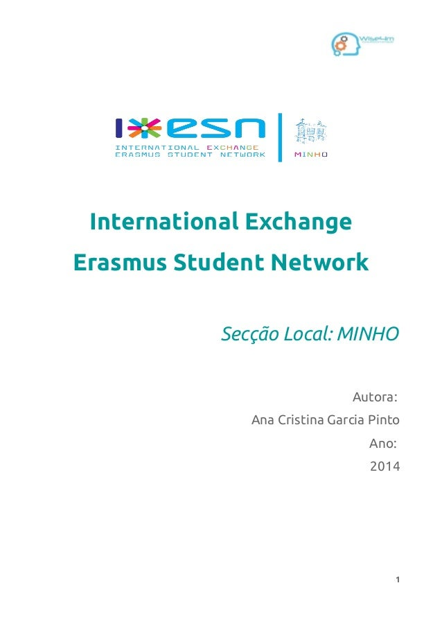 International Exchange Erasmus Student Network Secção Local: MINHO Autora: Ana Cristina Garcia Pinto Ano: 2014 1