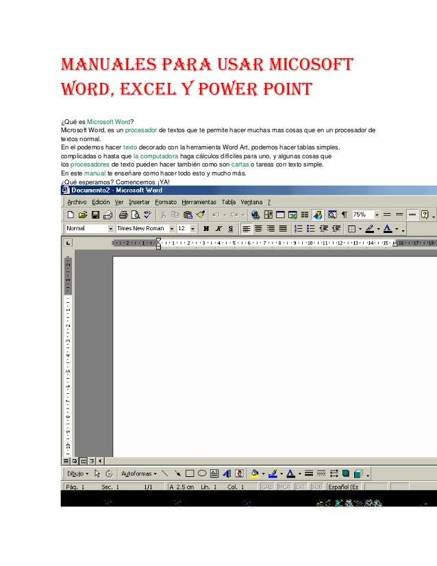 Manuales para usar micosoft Word, Excel y power point ¿Qué es Microsoft Word? Microsoft Word, es un procesador de textos q...