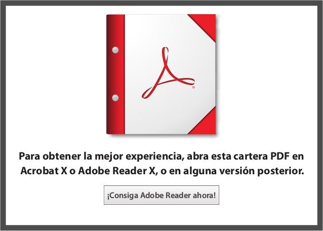 Para obtener la mejor experiencia, abra esta cartera PDF en   Acrobat X o Adobe Reader X, o en alguna versi�n posterior.  ...