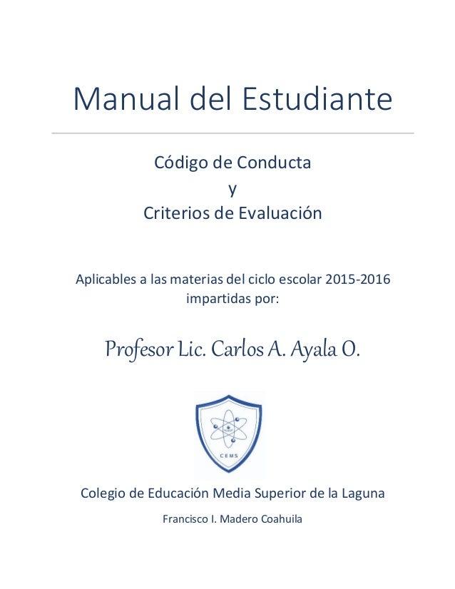 Manual del Estudiante Código de Conducta y Criterios de Evaluación Aplicables a las materias del ciclo escolar 2015-2016 i...