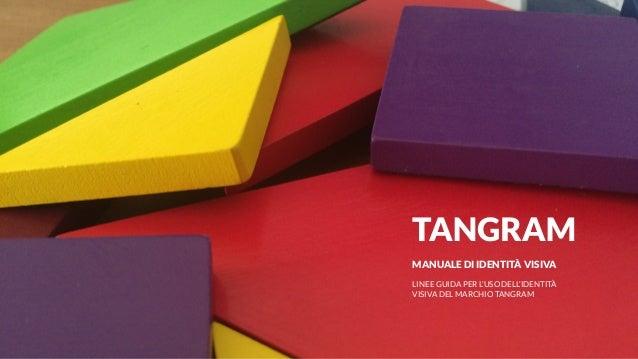   PAZLAB  TANGRAM // WWW.PAZLAB.COM  PAG. 1 TANGRAM   MANUALE DI IDENTITÀ VISIVA MANUALE DI IDENTITÀ VISIVA LINEE GUIDA PE...