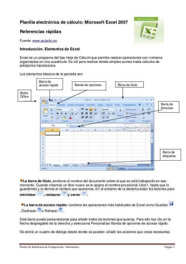 Planilla electrónica de cálculo: Microsoft Excel 2007 Referencias rápidas Fuente: www.aulaclic.es  Introducción. Elementos...