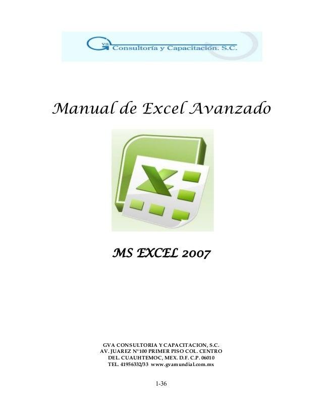 Manual de Excel AvanzadoMS EXCEL 2007GVA CONSULTORIA Y CAPACITACION, S.C.AV. JUAREZ N°100 PRIMER PISO COL. CENTRODEL. CUAU...