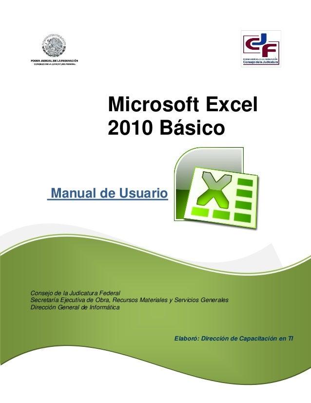 Manual de Usuario Microsoft Excel 2010 Básico Consejo de la Judicatura Federal Secretaría Ejecutiva de Obra, Recursos Mate...