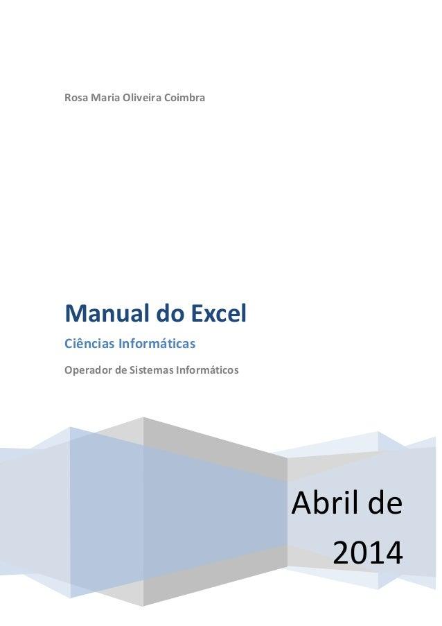 Rosa Maria Oliveira Coimbra Abril de 2014 Manual do Excel Ciências Informáticas Operador de Sistemas Informáticos
