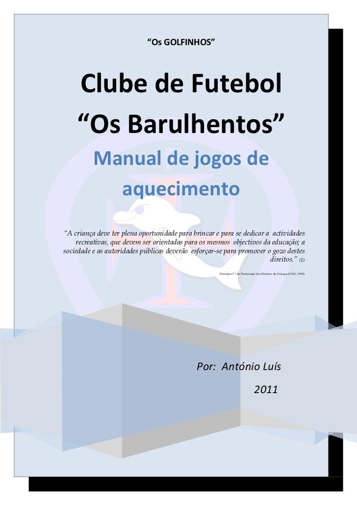 """""""Os GOLFINHOS""""    Clube de Futebol    """"Os Barulhentos""""          Manual de jogos de            aquecimento""""A criança deve t..."""