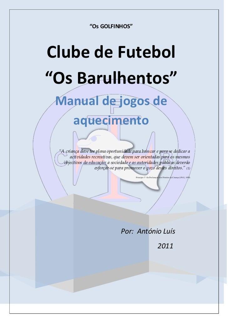 """""""Os GOLFINHOS""""Clube de Futebol""""Os Barulhentos"""" Manual de jogos de   aquecimento """"A criança deve ter plena oportunidade par..."""