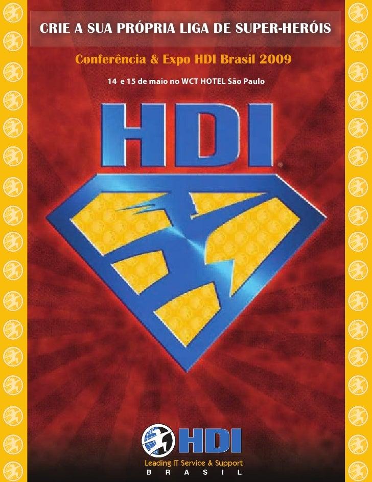 CRIE A SUA PRÓPRIA LIGA DE SUPER-HERÓIS      Conferência & Expo HDI Brasil 2009          14 e 15 de maio no WCT HOTEL São ...