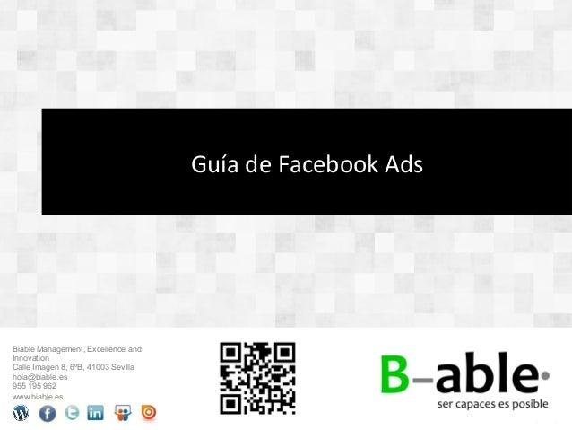 Guía de Facebook Ads Biable Management, Excellence andInnovationCalle Imagen 8, 6ºB, 41003 Sevillahola@biable.es95...