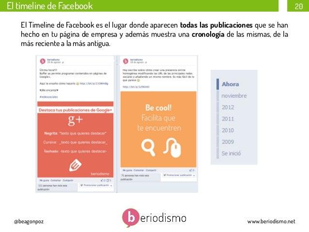 El timeline de Facebook  20  El Timeline de Facebook es el lugar donde aparecen todas las publicaciones que se han hecho e...