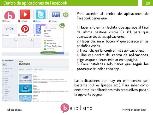 Centro de aplicaciones de Facebook  28 Para acceder al centro de aplicaciones de Facebook tienes que: 1. Hacer clic en la ...