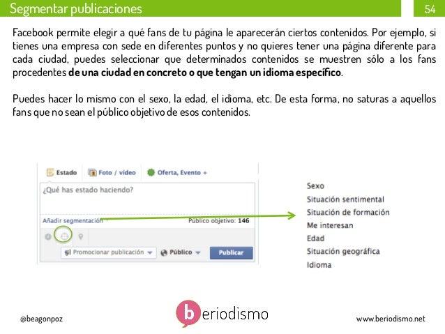 Segmentar publicaciones  54  Facebook permite elegir a qué fans de tu página le aparecerán ciertos contenidos. Por ejemplo...