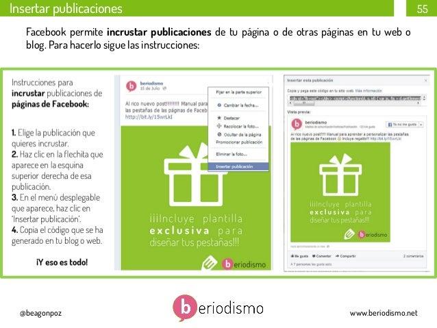 Insertar publicaciones  55  Facebook permite incrustar publicaciones de tu página o de otras páginas en tu web o blog. Par...
