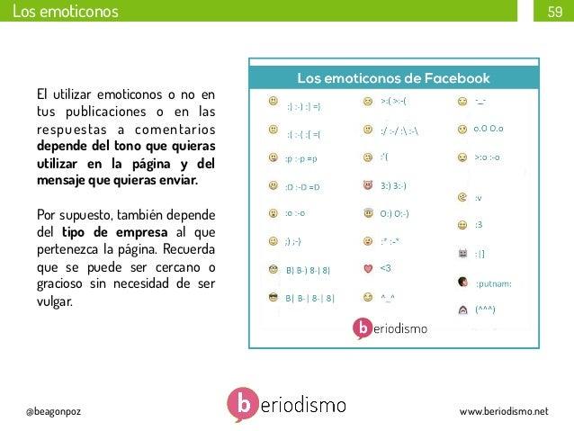 Los emoticonos  59  El utilizar emoticonos o no en tus publicaciones o en las respuestas a comentarios depende del tono qu...