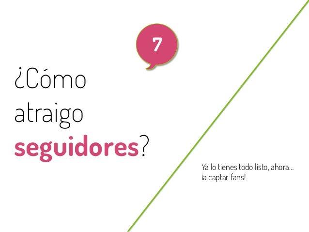 60  7  ¿Cómo atraigo seguidores? @beagonpoz  Ya lo tienes todo listo, ahora… ¡a captar fans!  www.beriodismo.net