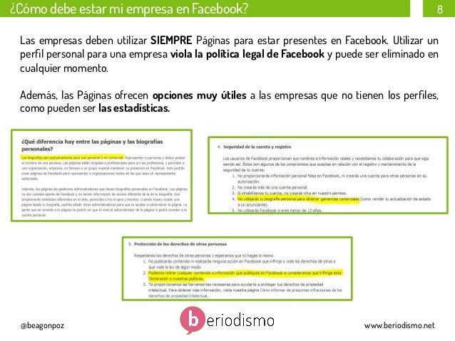 ¿Cómo debe estar mi empresa en Facebook?  8  Las empresas deben utilizar SIEMPRE Páginas para estar presentes en Facebook....