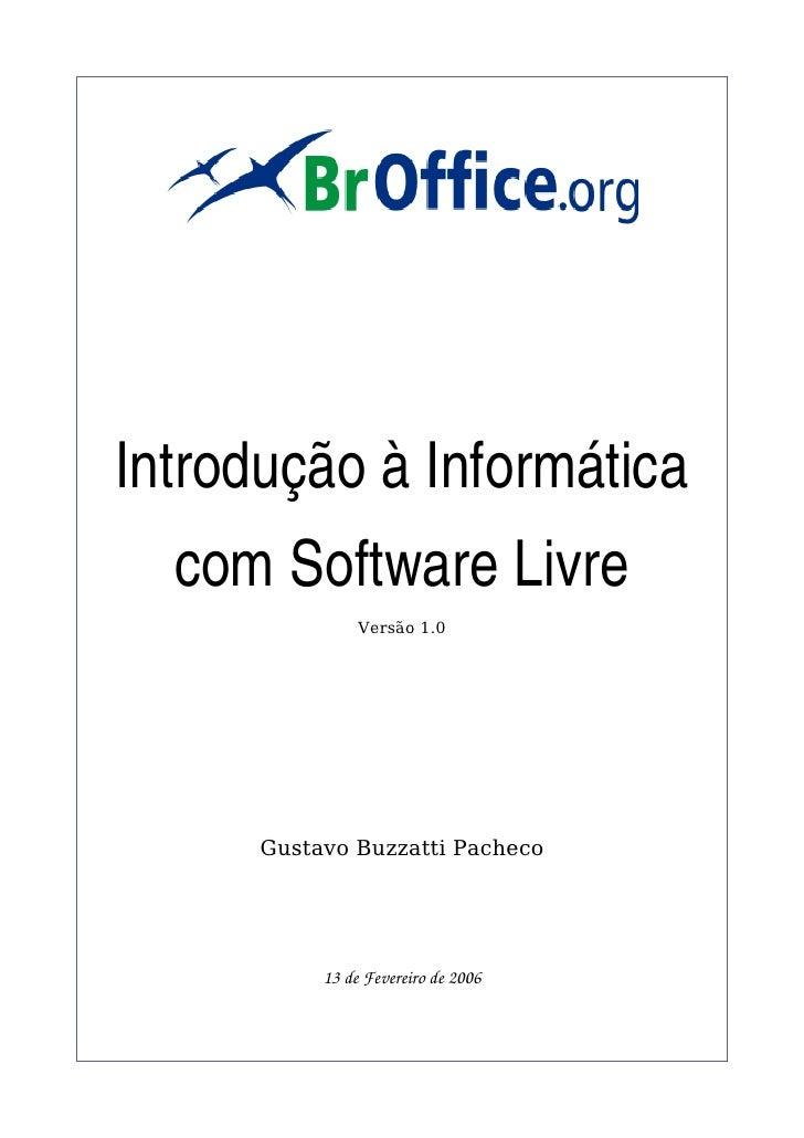 IntroduçãoàInformática  comSoftwareLivre                Versão 1.0      Gustavo Buzzatti Pacheco           13deFeve...