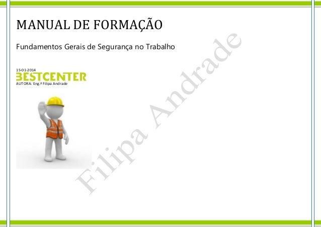 MANUAL DE FORMAÇÃO Fundamentos Gerais de Segurança no Trabalho 15-01-2014 AUTORA: Eng.ª Filipa Andrade