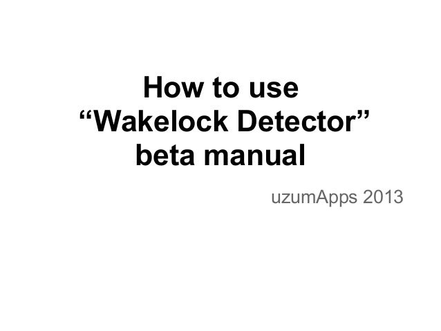 "How to use ""Wakelock Detector"" beta manual uzumApps 2013"
