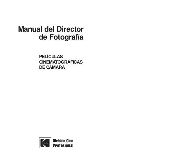Manual del Director     de Fotografía      PELÍCULAS      CINEMATOGRÁFICAS      DE CÁMARA           División Cine         ...
