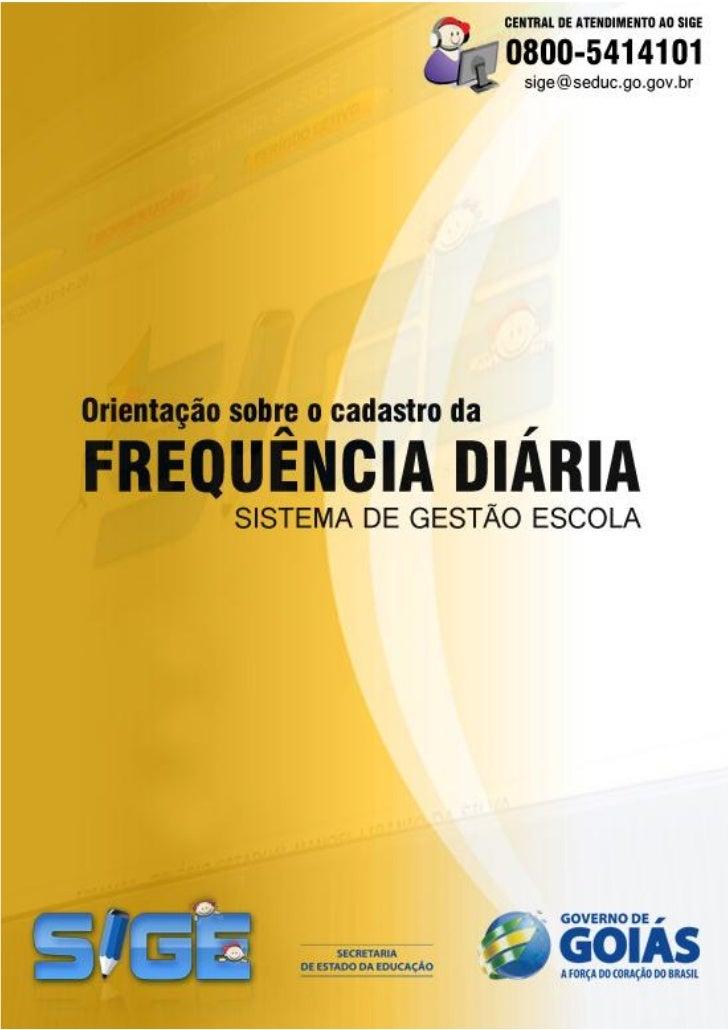 3Orientaçao sobre o cadastro daFrequencia diaria no SIGE        O controle diário de frequência é mais uma iniciativa da S...
