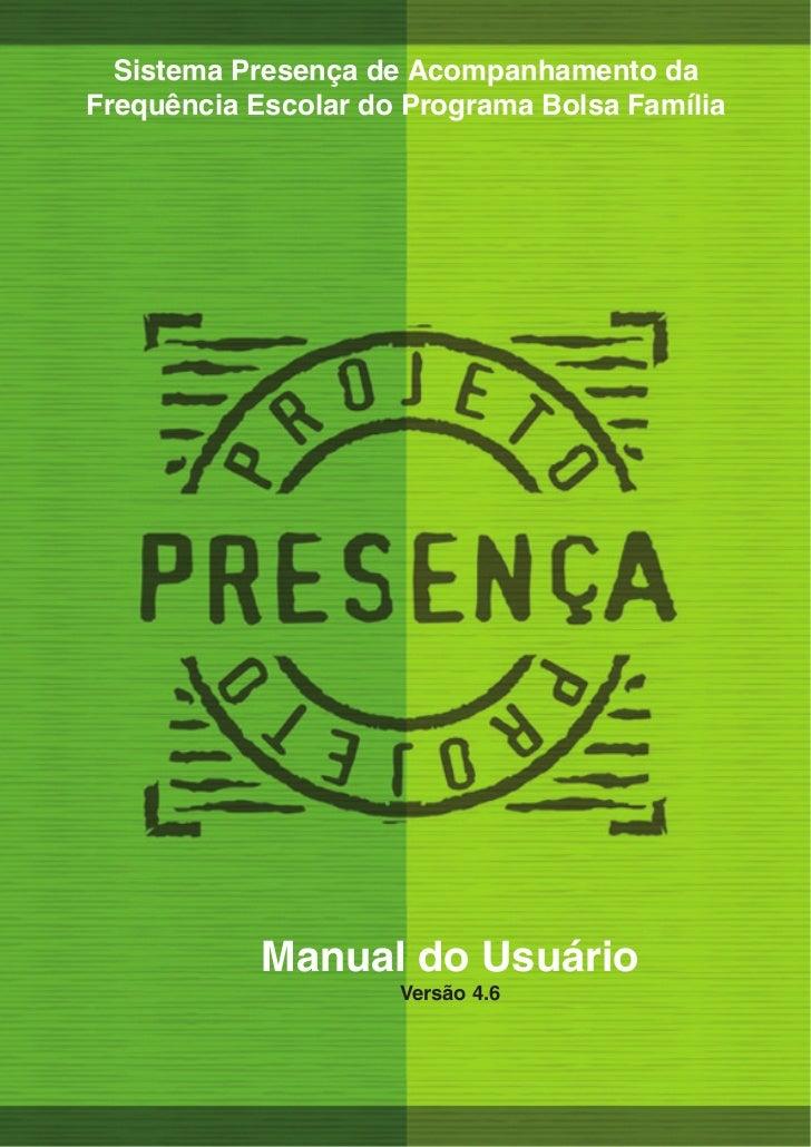 Sistema Presença de Acompanhamento daFrequência Escolar do Programa Bolsa Família            Manual do Usuário            ...