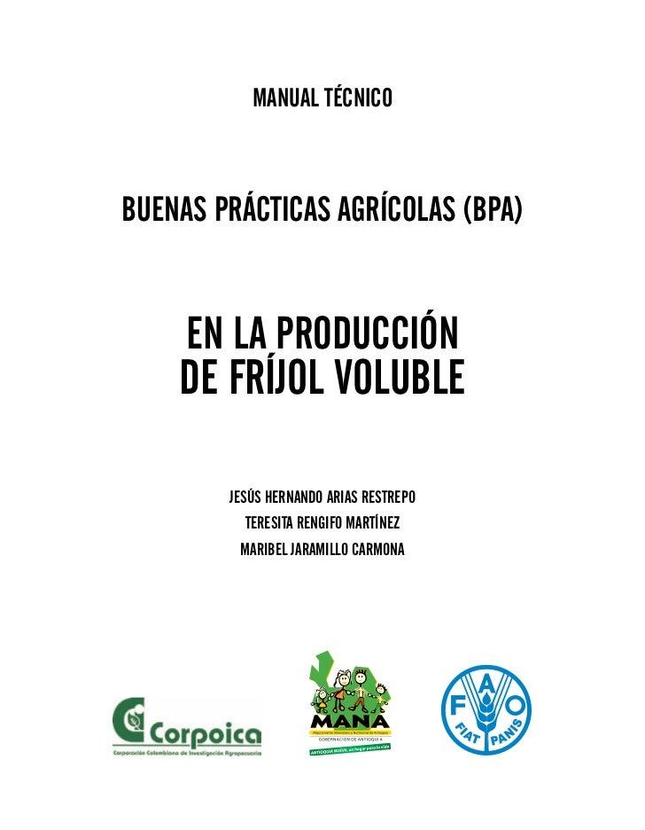 MANUAL TÉCNICOBUENAS PRÁCTICAS AGRÍCOLAS (BPA)     EN LA PRODUCCIÓN    DE FRÍJOL VOLUBLE        JESÚS HERNANDO ARIAS RESTR...