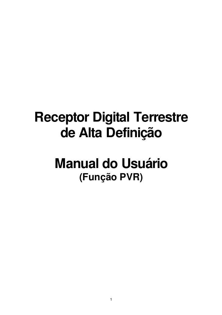 Receptor Digital Terrestre   de Alta Definição   Manual do Usuário       (Função PVR)            1