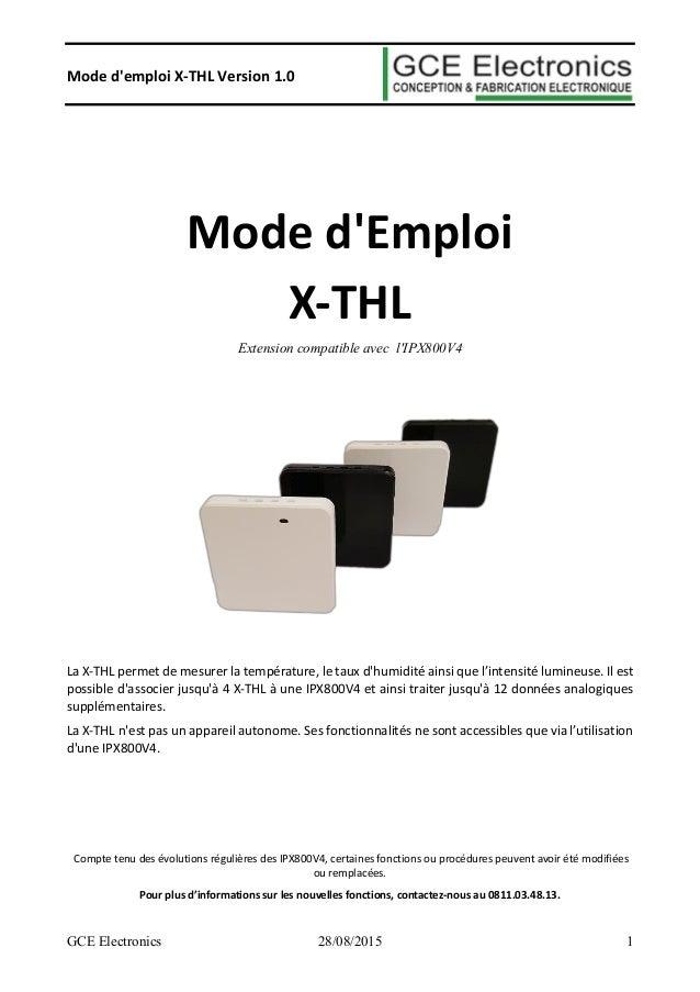 Mode d'emploi X-THL Version 1.0 GCE Electronics 28/08/2015 1 Mode d'Emploi X-THL Extension compatible avec l'IPX800V4 La X...
