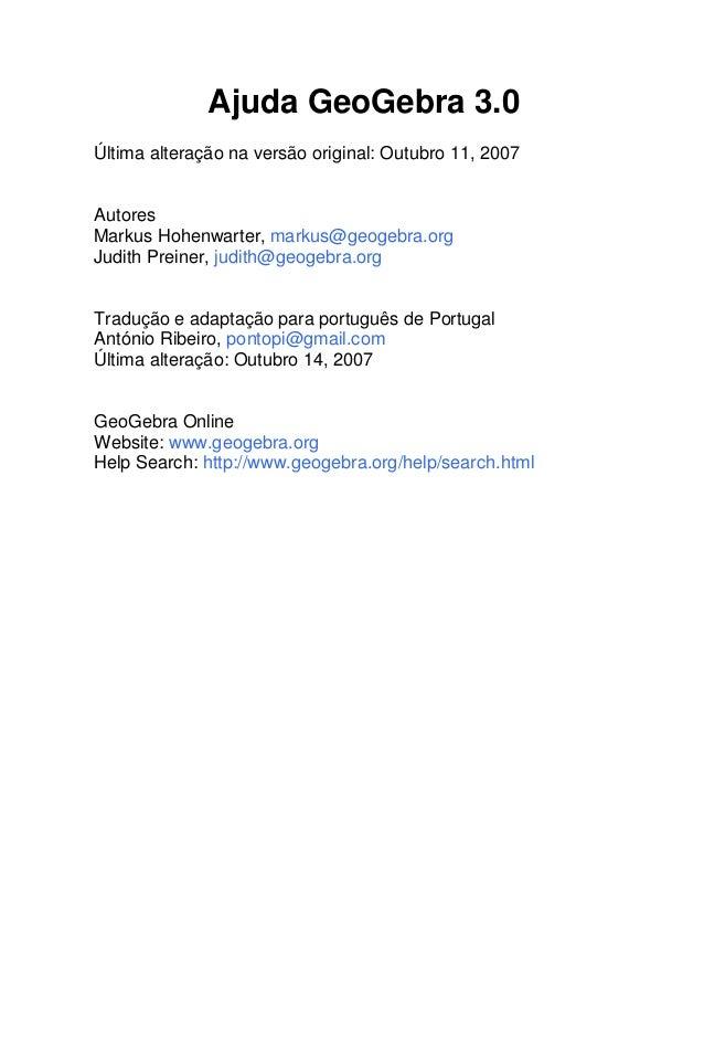 Ajuda GeoGebra 3.0  Última alteração na versão original: Outubro 11, 2007  Autores  Markus Hohenwarter, markus@geogebra.or...