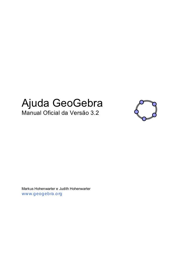 Ajuda GeoGebraManual Oficial da Versão 3.2Markus Hohenwarter e Judith Hohenwarterwww.geogebra.org