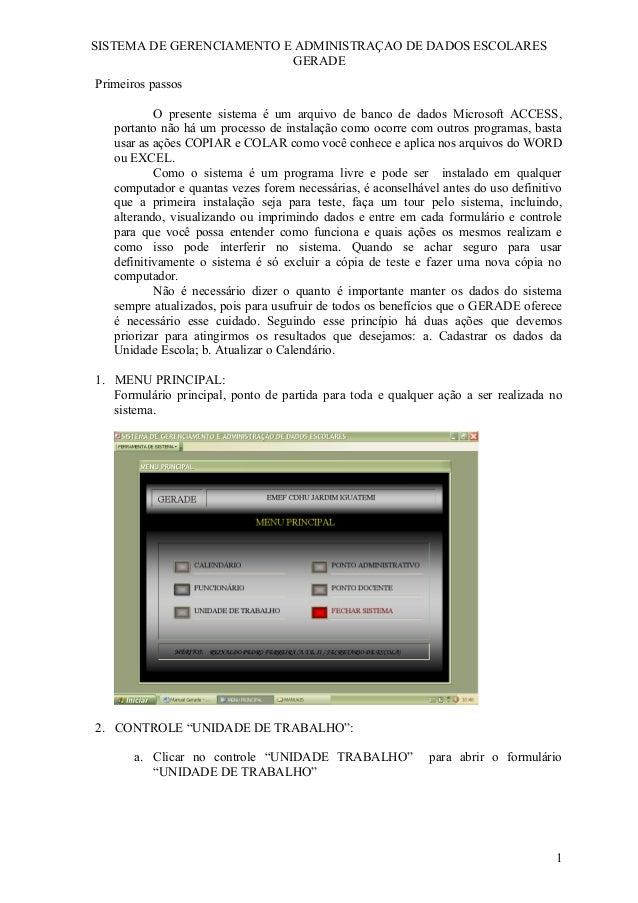 SISTEMA DE GERENCIAMENTO E ADMINISTRAÇAO DE DADOS ESCOLARES GERADE Primeiros passos O presente sistema é um arquivo de ban...