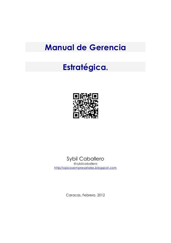 Manual de Gerencia       Estratégica.         Sybil Caballero              @sybilcaballero  http/topicosempresariales.blog...