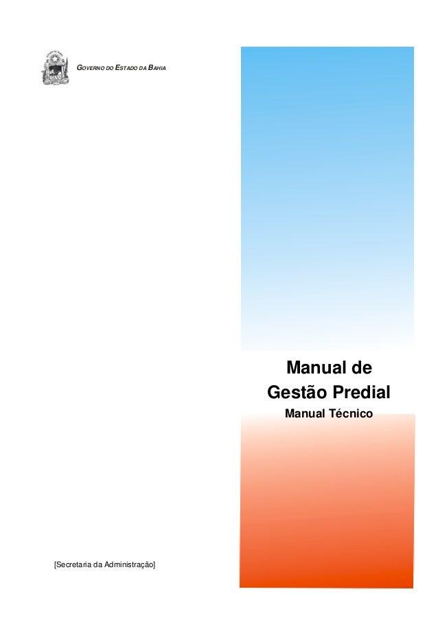 GOVERNO DO ESTADO DA BAHIA  Manual de Gestão Predial Manual Técnico  [Secretaria da Administração]