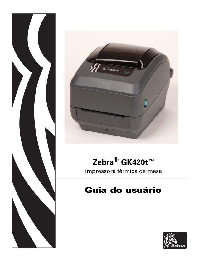 Zebra® GK420t™  Impressora térmica de mesa  Guia do usuário