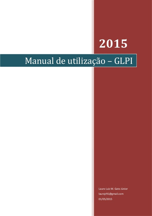 2015 Lauro Luiz M. Gato Júnior laurojr91@gmail.com 01/05/2015 Manual de utilização – GLPI