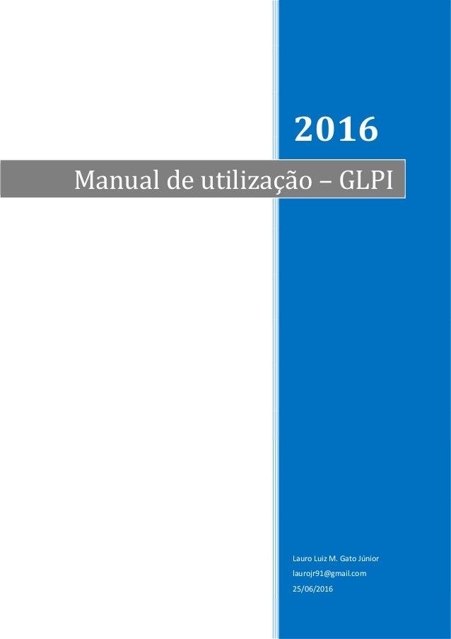 2016 Lauro Luiz M. Gato Júnior laurojr91@gmail.com 25/06/2016 Manual de utilização – GLPI