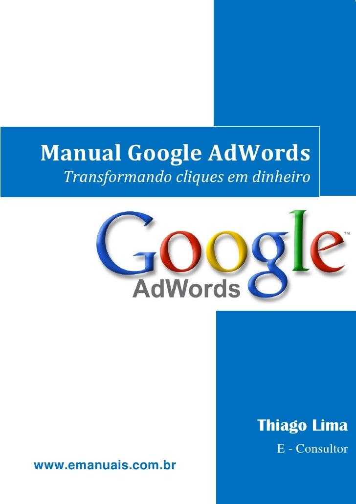 1Manual Google AdWords   Transformando cliques em dinheiro                            Thiago Lima                         ...