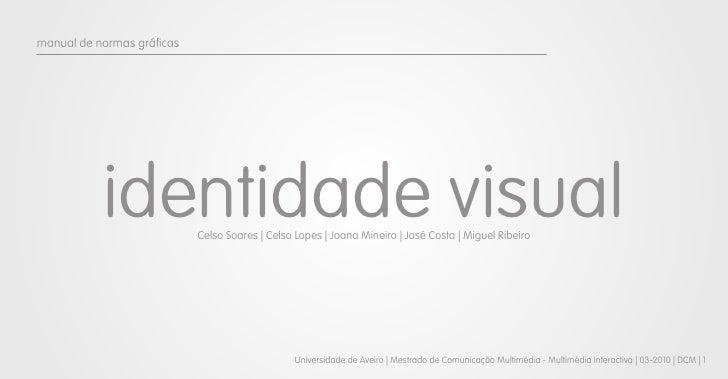 manual de normas gráficas                identidade visualCelso Soares | Celso Lopes | Joana Mineiro | José Costa | Miguel...
