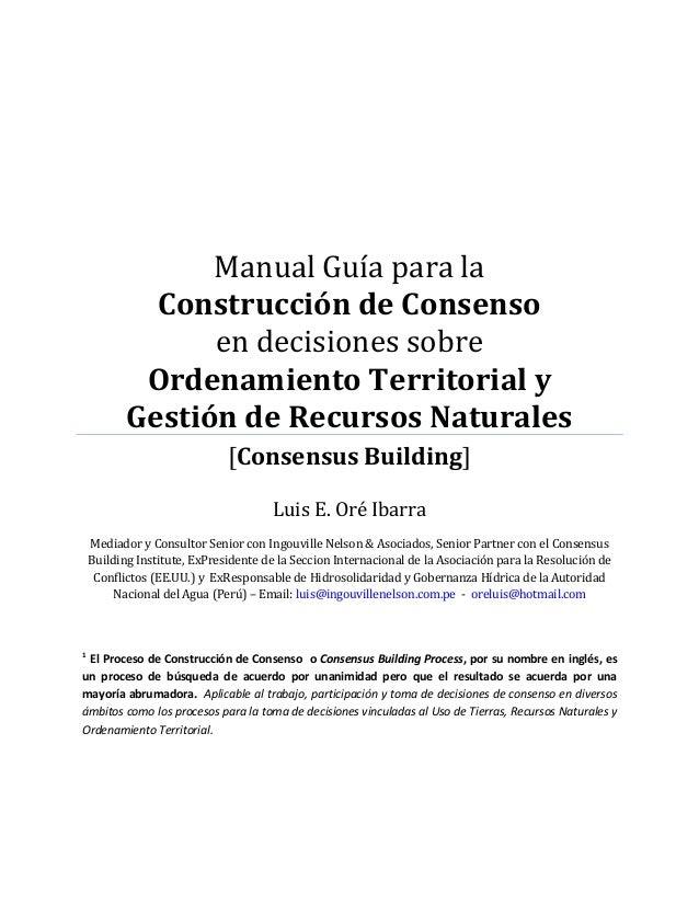 Manual Guía para la Construcción de Consenso en decisiones sobre Ordenamiento Territorial y Gestión de Recursos Naturales ...