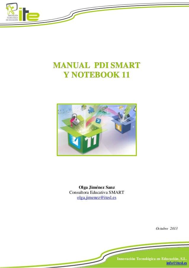 MANUAL PDI SMART Y NOTEBOOK 11  Olga Jiménez Sanz Consultora Educativa SMART olga.jimenez@itesl.es  Octubre 2013  Innovaci...