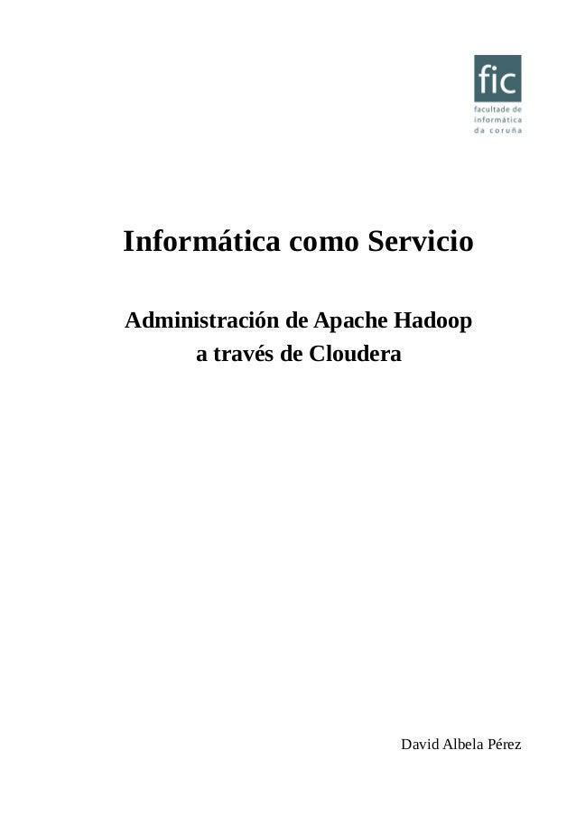 Informática como Servicio Administración de Apache Hadoop a través de Cloudera David Albela Pérez