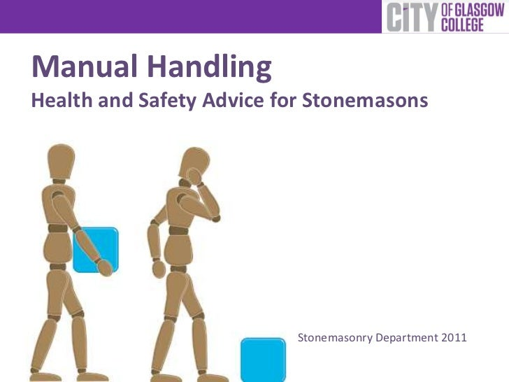 Manual HandlingHealth and Safety Advice for Stonemasons                          Stonemasonry Department 2011