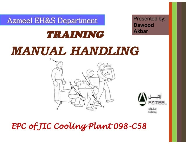 EPC of JIC Cooling Plant 098-C58 Azmeel EH&S Department TRAINING MANUAL HANDLING Presented by: Dawood Akbar