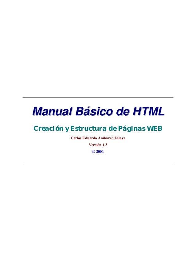 MMaannuuaall BBáássiiccoo ddee HHTTMMLL Creación y Estructura de Páginas WEB Carlos Eduardo Aníbarro Zelaya Versión 1.3 © ...